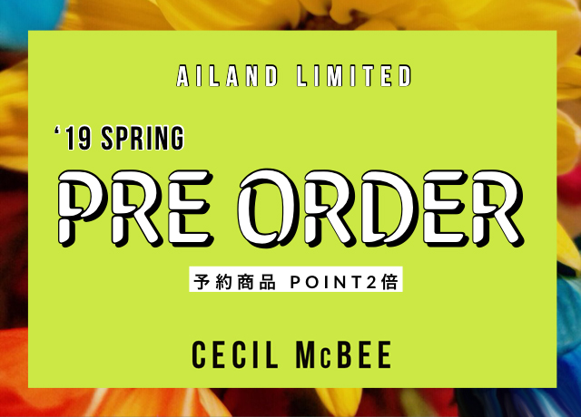 '19 SPRING<br>【PRE ORDER】<br>予約商品POINT2倍