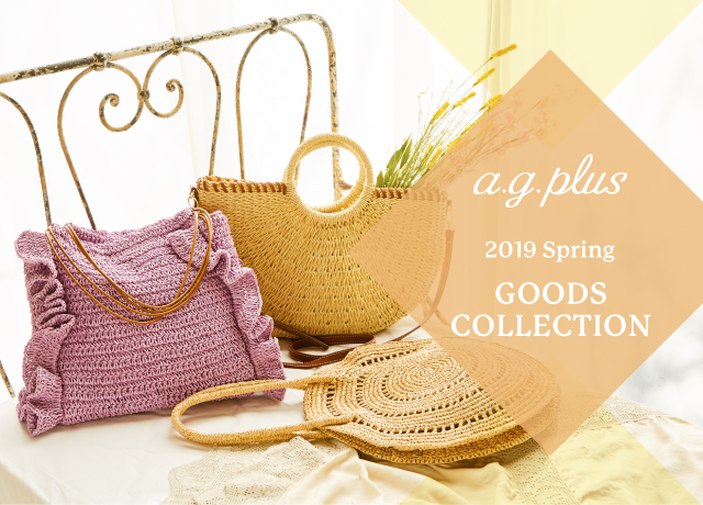 a.g.plus spring&summer<br>【GOODS COLLECTION】