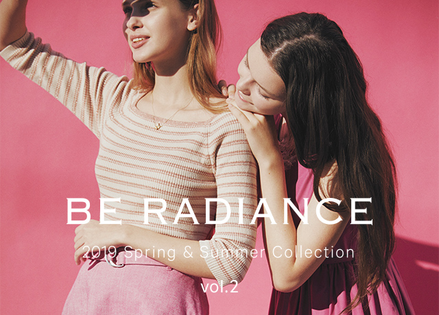BE RADIANCE<br>2019 Spring & Summer Collection Vol.2