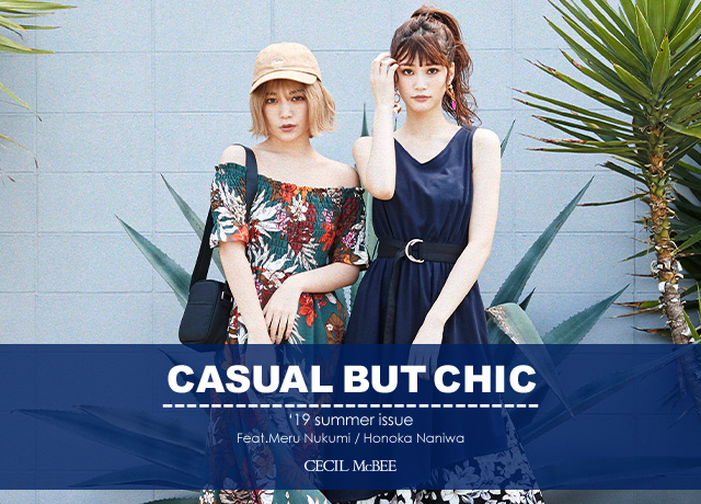 CASUAL BUT CHIC<br>'19 summer issue<br>Feat,Meru Nukumi / Honoka Naniwa