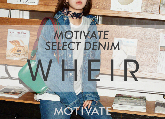 MOTIVATE SELECT DENIM『WHEIR』