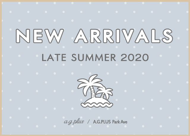 【NEW ARRIVALS】LATE SUMMER